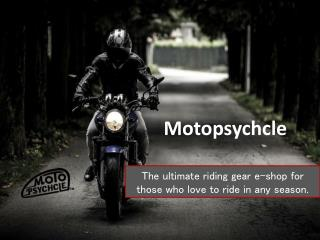 The ultimate riding gear e-shop for those who love to ride in any season. Motopsychcle