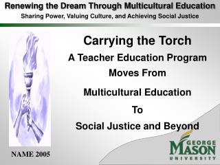 Renewing the Dream Through Multicultural Education Sharing Power, Valuing Culture, and Achieving Social Justice