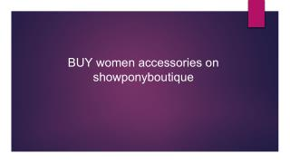 BUY women accessories on showponyboutique