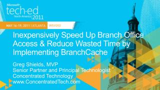 Inexpensively Speed Up Branch Office Access  Reduce Wasted Time by Implementing BranchCache