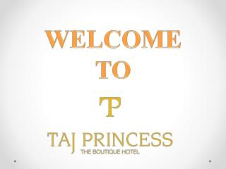 Taj Princess - Affordable and Luxury Hotels