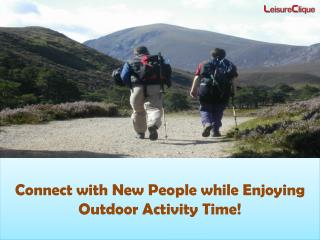 Connect with New People while Enjoying Outdoor Activity Time!