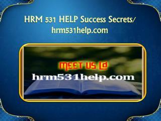 HRM 531 HELP Success Secrets/hrm531help.com