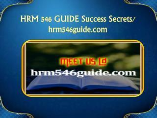 HRM 546 GUIDE Success Secrets/hrm546guide.com
