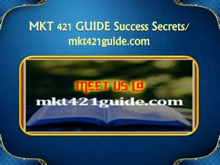 MKT 421 GUIDE Success Secrets/mkt421guide.com