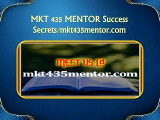 MKT 435 MENTOR Success Secrets/mkt435mentor.com