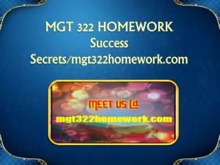MGT 322 HOMEWORK Success Secrets/mgt322homework.com