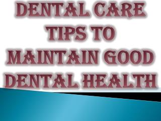 Dental Care Tips to Maintain Good Dental Health
