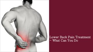 Lower Back Pain Treatment - What Can You Do
