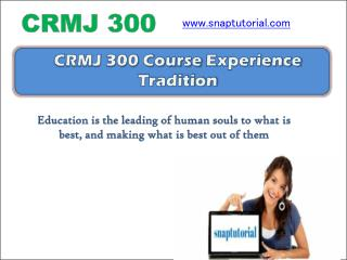 CRMJ 300 Course Experience Tradition / snaptutorial.com