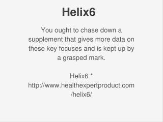 http://www.healthexpertproduct.com/helix6/
