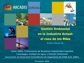 Taller 2005: Tratamiento de Residuos Industriales L quidos Tecnolog a, Calidad de Agua y Gesti n Ambiental Asociaci n de