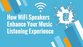 How WiFi Speakers Enhance Your Music Listening Experience
