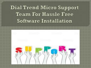 Dial Trend Micro Support Team For Hassle Free Software Installation