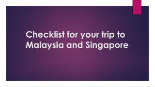 Checklist for your trip to Malaysia and Singapore
