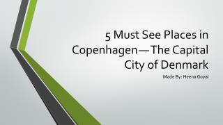 5 Must See Places in Copenhagen—The Capital City of Denmark