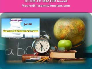 ISCOM 471 MASTER Invent Yourself/iscom471master.com