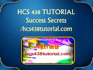 HCS 438 TUTORIAL Success Secrets/hcs438tutorial.com