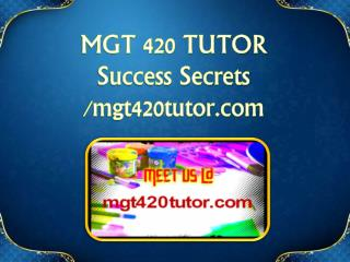 MGT 420 TUTOR Success Secrets/mgt420tutor.com