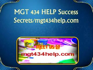 MGT 434 HELP Success Secrets/mgt434help.com