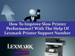 How To Improve Slow Printer Performance With The Help Of Lexmark Printer Support Number