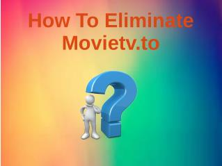 How To Eliminate Movietv.to?