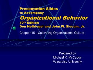 Presentation Slides to Accompany Organizational Behavior 10th Edition Don Hellriegel and John W. Slocum, Jr.