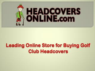 Leading Online Store for Buying Golf Club HeadCovers