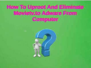 How To Uproot And Eliminate Movietv.to Adware From Computer?