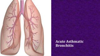 Acute Asthmatic Bronchitis
