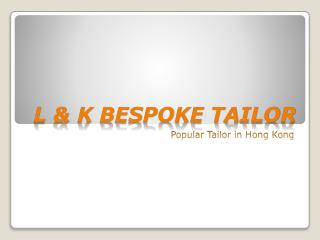 L&K Bespoke Tailors in Hong Kong - 100% best quality