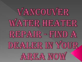 Vancouver Water Heater Repair - Find a Dealer in Your Area Now