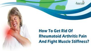 How To Get Rid Of Rheumatoid Arthritis Pain And Fight Muscle Stiffness?