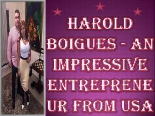 Harold Boigues - An Impressive Entrepreneur from USA