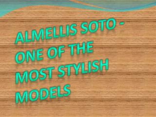 Almellis Soto - One of the Most Stylish Models