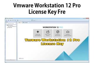 Vmware Workstation 12 Pro License Key For You (Update 2017)