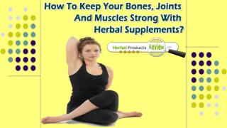 How To Keep Your Bones, Joints And Muscles Strong With Herbal Supplements?