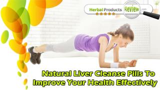 Natural Liver Cleanse Pills To Improve Your Health Effectively