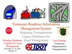 Tennessee Roadway Information Management System Migrating Transportation Legacy Databases for Asset Management