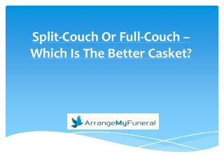 Split-Couch Or Full-Couch – Which Is The Better Casket?