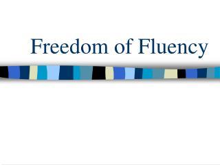 Freedom of Fluency
