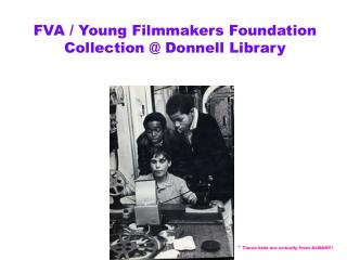 FVA  Young Filmmakers Foundation Collection at Donnell Library