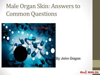 Male Organ Skin: Answers to Common Questions