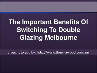 The Important Benefits Of Switching To Double Glazing Melbourne