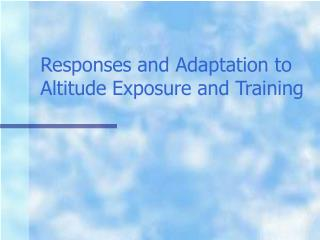 Responses and Adaptation to Altitude Exposure and Training