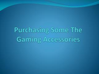 Purchasing Some The Gaming Accessories