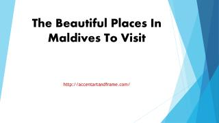 The Beautiful Places In Maldives To Visit