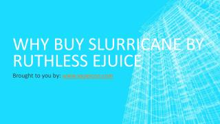 Why Buy Slurricane By Ruthless Ejuice