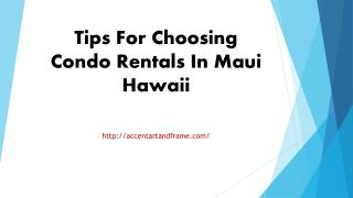 Tips For Choosing Condo Rentals In Maui Hawaii