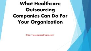 What Healthcare Outsourcing Companies Can Do For Your Organization
